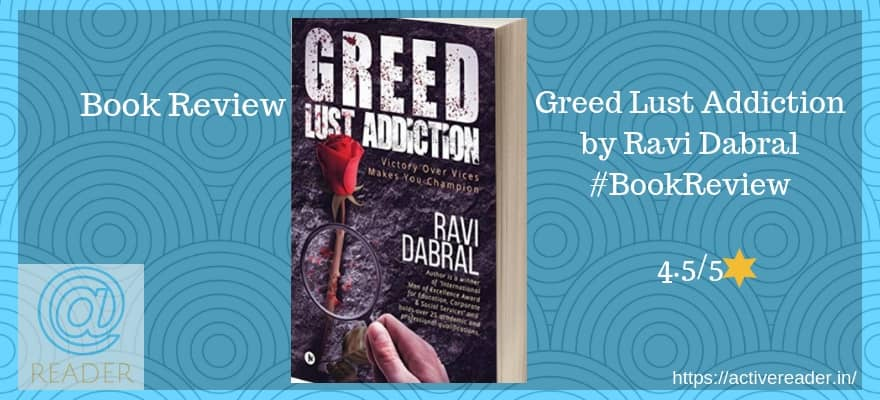Greed Lust Addiction by Ravi Dabral - Review - Active Reader